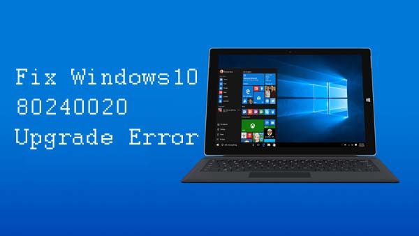 How To Fix Windows 10 Failed To Install Error Code 80240020