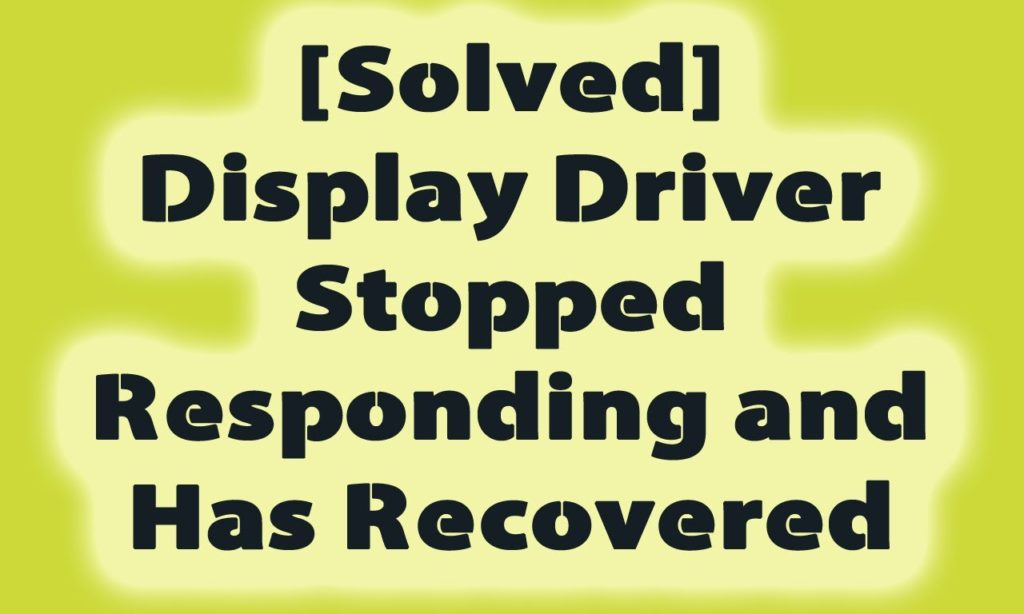 fix the display driver stopped responding and has recovered error
