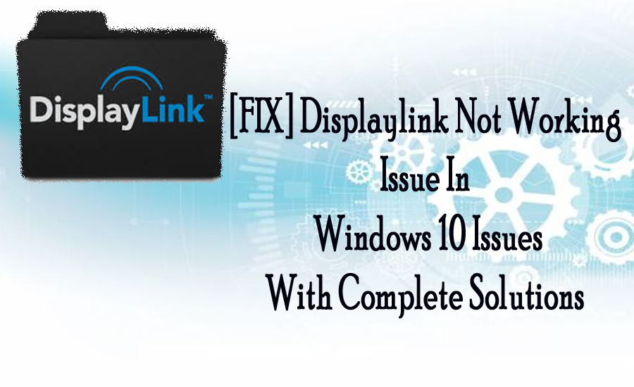 FIX] Displaylink Not Working Issue In Windows 10 Issues With