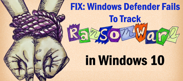FIX: Windows Defender Fails To Track Ransomware in Windows 10