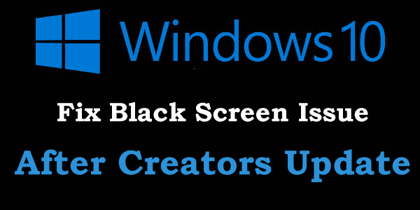 Learn how to fix black screen issue after creators update for Windows black screen