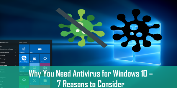 Why You Need Antivirus for Windows 10