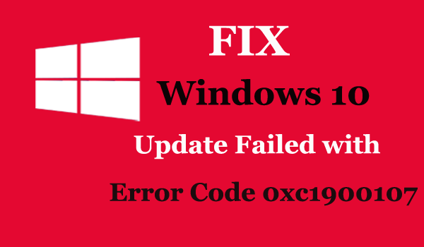 Fix Windows 10 Update Failed with Error Code 0xc1900107