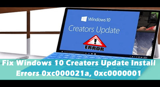 Fix Windows 10 Creators Update Install Errors 0xc000021a, 0xc0000001