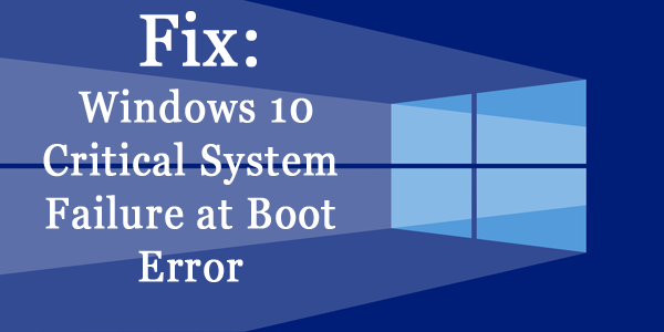 Windows 10 Critical System Failure at Boot,