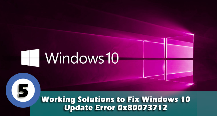 5 Working Solutions to Fix Windows 10 Update Error 0x80073712