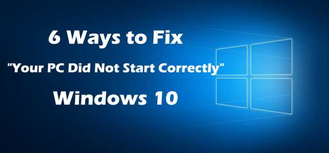 """6 Ways to Fix """"Your PC Did Not Start Correctly"""" Windows 10"""