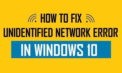 10 Tricks to Fix Windows 10 Unidentified Network Problem