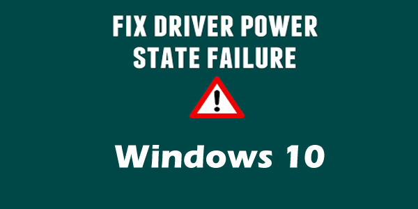 3 Steps to Fix Driver Power State Failure in Windows 10