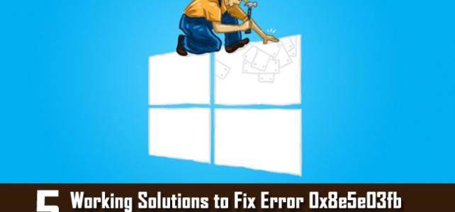 5 Working Solutions to Fix Error 0x8e5e03fb in Windows 10