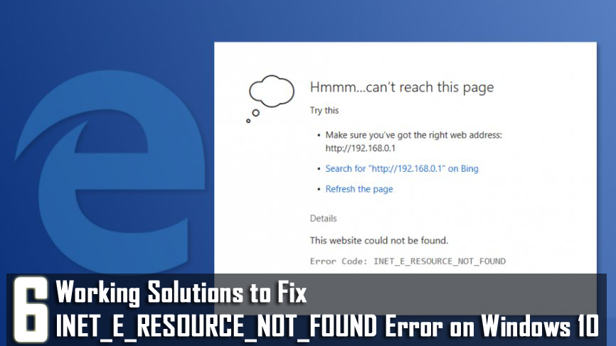 6 Working Solutions to Fix INET_E_RESOURCE_NOT_FOUND Error on Windows 10