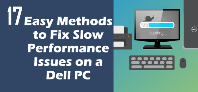 17 Easy Methods to Fix Slow Performance Issues on a Dell PC – PART -2