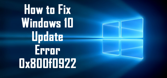 How to Fix Windows 10 Update Error 0x800f0922