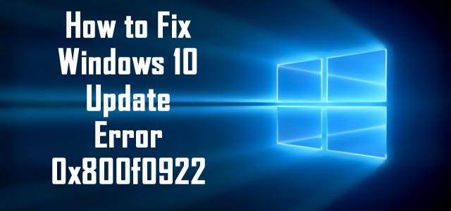 How to Fix Windows 10 Update Error 0x800f0922