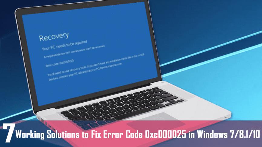 7 Working Solutions to Fix Error 0xc000025 in Windows 7/8 1/10