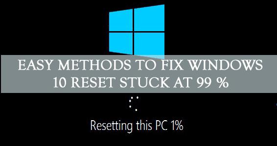 Easy Methods to Fix Windows 10 Reset Stuck at 99 %