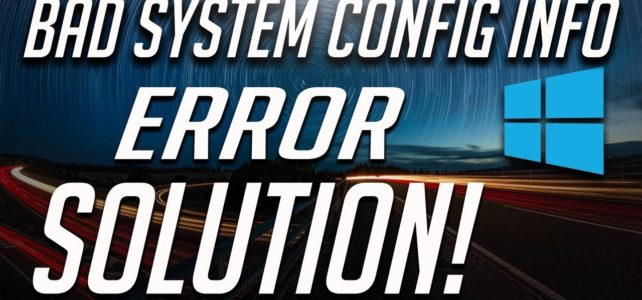 How to Fix BAD_SYSTEM_CONFIG_INFO Error on Windows 10
