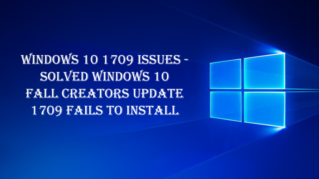 Windows 10 Update 1709 fails to install