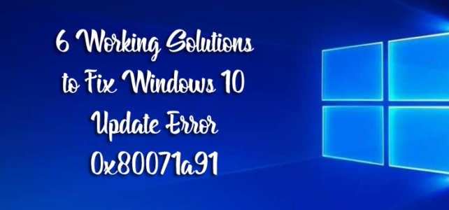 6 Working Solutions to Fix Windows 10 Update Error 0x80071a91