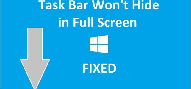 How to Fix Windows 10 Taskbar Not Hiding in Full Screen Issue