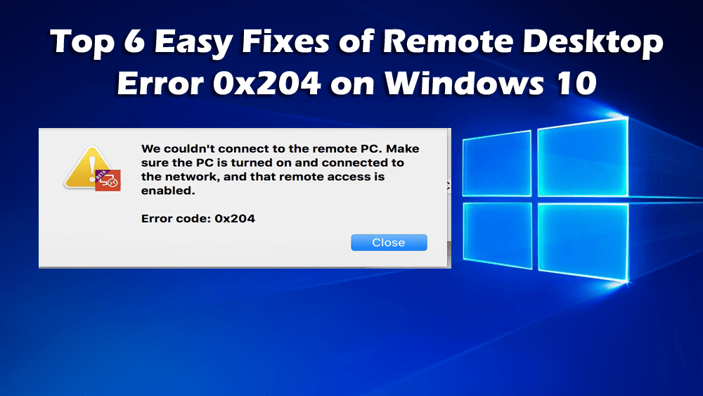 Top 6 Easy Fixes of Remote Desktop Error 0x204 on Windows