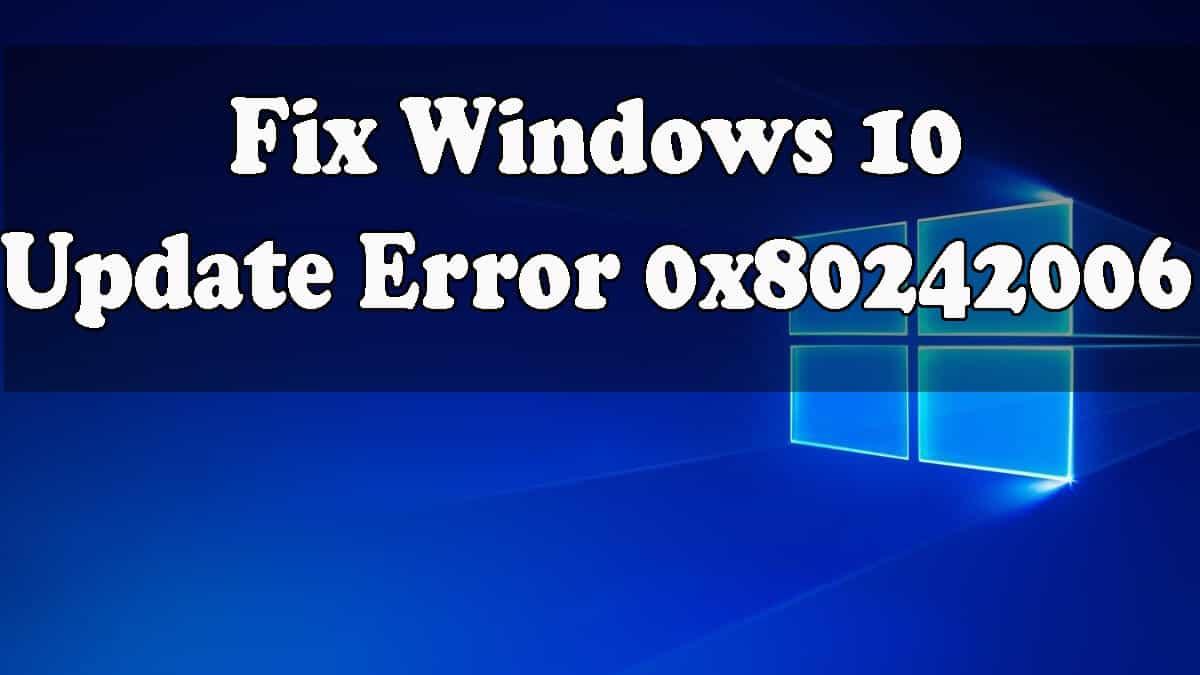 Windows 10 update error 0x80242006