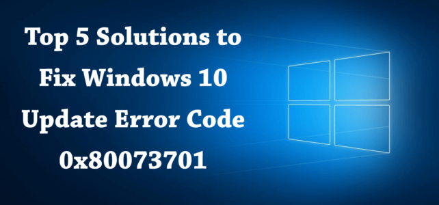 Top 5 Solutions to Fix Windows 10 Update Error Code 0x80073701