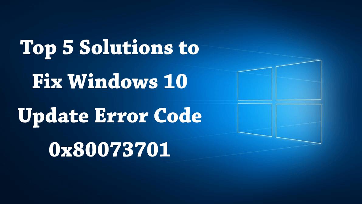 Windows 10 update error 0x80073701