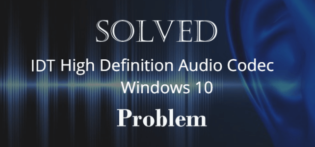 [Solved] IDT High Definition Audio Codec Driver Problem in Windows 10