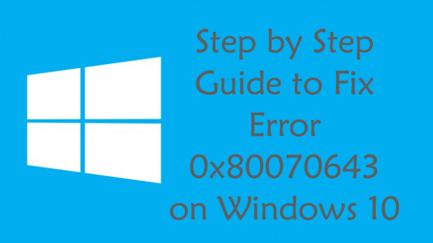 Step-by-Step Guide to Fix Error 0x80070643 on Windows 10
