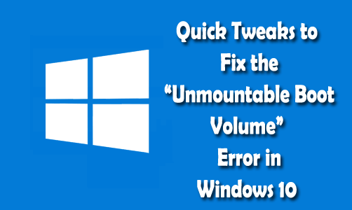 "7 Quick Tweaks to Fix the ""Unmountable Boot Volume"" Error in Windows 10"