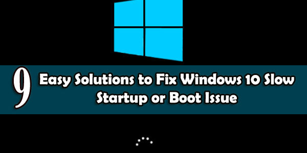 9 Easy Solutions to Fix Windows 10 Slow Startup or Boot Issue