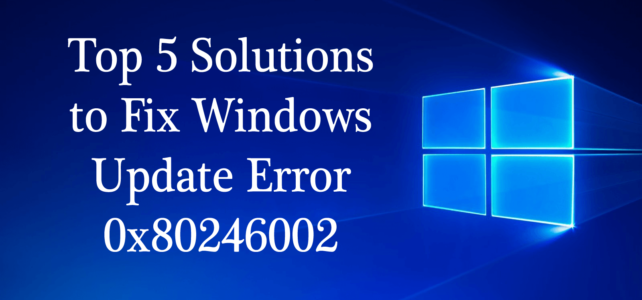 Top 5 Solutions to Fix Windows 10 Update Error 0x80246002