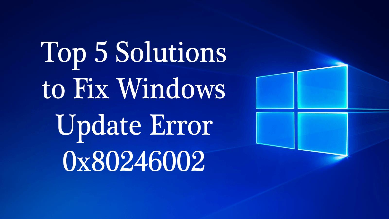 Windows 10 update error 0x80246002