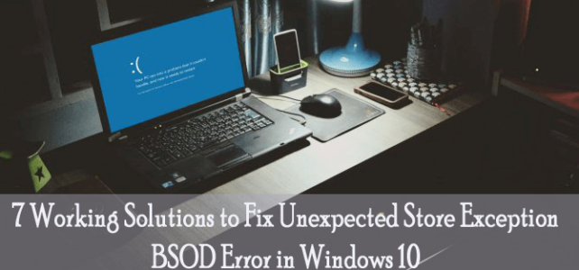 7 Working Solutions to Fix Unexpected Store Exception BSOD Error in Windows 10